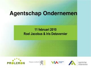 Agentschap Ondernemen   11 februari 2010 Roel Jacobus  Iris Detavernier