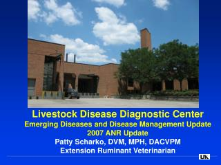 Livestock Disease Diagnostic Center Emerging Diseases and Disease Management Update 2007 ANR Update Patty Scharko, DVM,