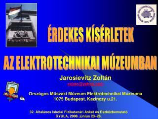 Jarosievitz Zolt n zzjaroyahoo  Orsz gos Muszaki M zeum Elektrotechnikai M zeuma 1075 Budapest, Kazinczy u.21.