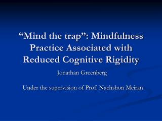 Mind the trap : Mindfulness Practice Associated with Reduced Cognitive Rigidity