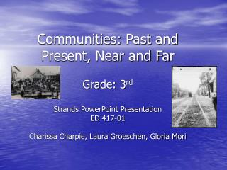 Communities: Past and Present, Near and Far  Grade: 3rd  Strands PowerPoint Presentation ED 417-01  Charissa Charpie, La