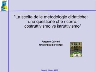 La scelta delle metodologie didattiche: una questione che ricorre: costruttivismo vs istruttivismo    Antonio Calvani U