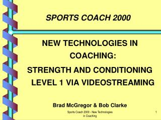 NEW TECHNOLOGIES IN COACHING: STRENGTH AND CONDITIONING LEVEL 1 VIA VIDEOSTREAMING  Brad McGregor  Bob Clarke