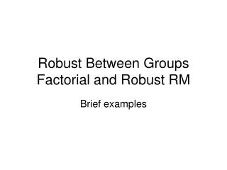 Robust Between Groups Factorial and Robust RM