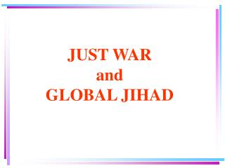 JUST WAR  and GLOBAL JIHAD