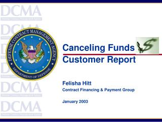 Canceling Funds Customer Report    Felisha Hitt Contract Financing  Payment Group  January 2003