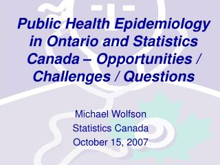 Public Health Epidemiology in Ontario and Statistics Canada   Opportunities