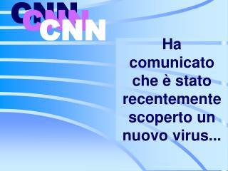Ha comunicato che   stato recentemente scoperto un nuovo virus...