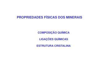 PROPRIEDADES F SICAS DOS MINERAIS
