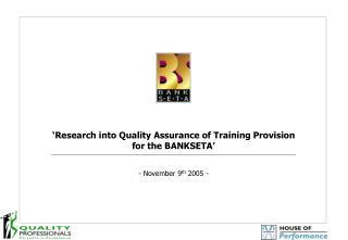 Research into Quality Assurance of Training Provision  for the BANKSETA  - November 9th 2005 -