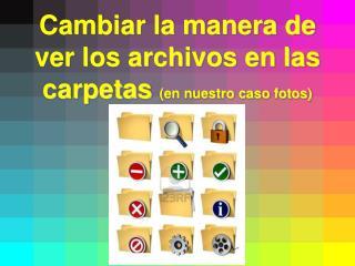 Cambiar la manera de ver los archivos en las carpetas en nuestro caso fotos