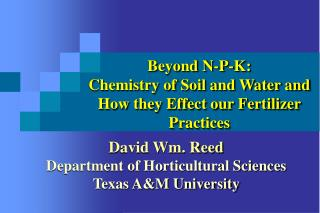 Beyond N-P-K: Chemistry of Soil and Water and How they Effect our Fertilizer Practices