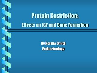 Protein Restriction:  Effects on IGF and Bone Formation