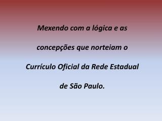 Mexendo com a l gica e as concep  es que norteiam o Curr culo Oficial da Rede Estadual de S o Paulo.