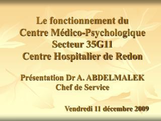 Le fonctionnement du  Centre M dico-Psychologique Secteur 35G11  Centre Hospitalier de Redon  Pr sentation Dr A. ABDELMA