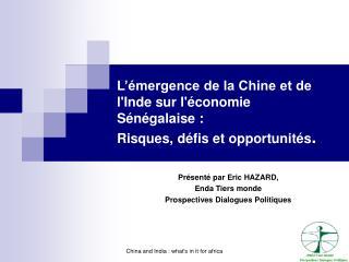 L  mergence de la Chine et de lInde sur l conomie S n galaise :  Risques, d fis et opportunit s.
