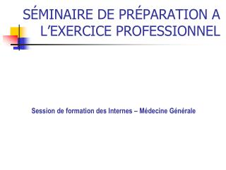 S MINAIRE DE PR PARATION A L EXERCICE PROFESSIONNEL