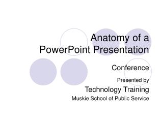 Anatomy of a  PowerPoint Presentation