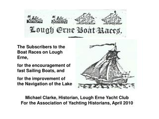 Michael Clarke, Historian, Lough Erne Yacht Club  For the Association of Yachting Historians, April 2010