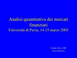 Analisi quantitativa dei mercati finanziari Universit  di Pavia, 14-15 marzo 2005