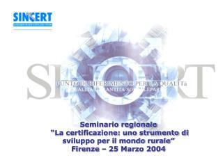 Seminario regionale   La certificazione: uno strumento di sviluppo per il mondo rurale  Firenze   25 Marzo 2004