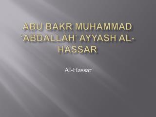 Abu Bakr Muhammad  Abdallah  Ayyash al-Hassar