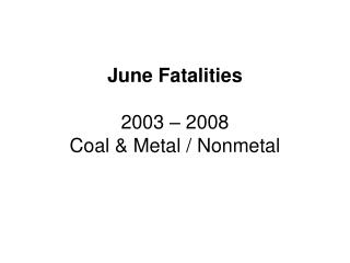 June Fatalities  2003   2008 Coal  Metal