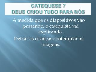 CATEQUESE 7 DEUS CRIOU TUDO PARA N S
