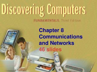 Chapter 8 Communications and Networks 46 slides