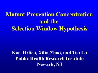 Mutant Prevention Concentration  and the  Selection Window Hypothesis    Karl Drlica, Xilin Zhao, and Tao Lu Public Heal