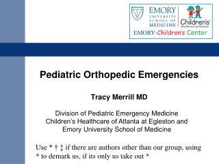 Pediatric Orthopedic Emergencies  Tracy Merrill MD