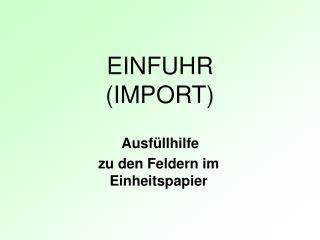 EINFUHR  IMPORT