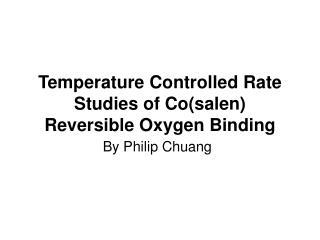 Temperature Controlled Rate Studies of Cosalen Reversible Oxygen Binding