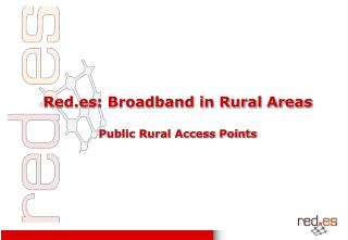 Red.es: Broadband in Rural Areas  Public Rural Access Points