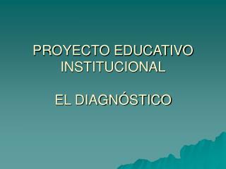 PROYECTO EDUCATIVO INSTITUCIONAL  EL DIAGN STICO