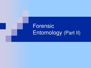 Forensic  Entomology Part II