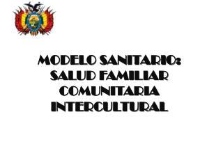 MODELO SANITARIO: SALUD FAMILIAR COMUNITARIA INTERCULTURAL