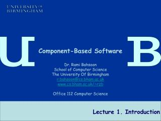 Component-Based Software   Dr. Rami Bahsoon School of Computer Science The University Of Birmingham r.bahsooncs.bham.ac.