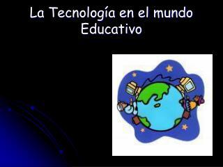 La Tecnolog a en el mundo Educativo