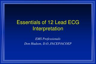 Essentials of 12 Lead ECG Interpretation