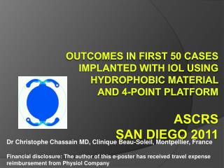Outcomes in First 50 Cases Implanted With IOL Using Hydrophobic Material  and 4-Point Platform  ASCRS  SAN DIEGO 2011