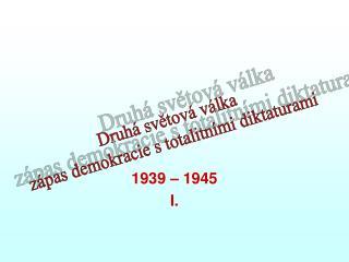 1939   1945 I.
