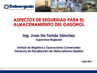 ASPECTOS DE SEGURIDAD PARA EL ALMACENAMIENTO DEL GASOHOL  Ing. Juan De Tom s S nchez Supervisor Regional  Unidad de Regi