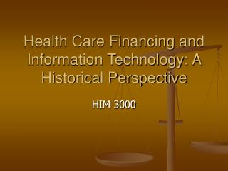 Health Care Financing and Information Technology: A Historical Perspective
