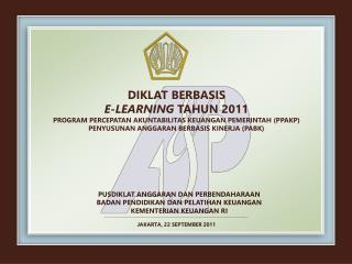 DIKLAT BERBASIS  E-LEARNING TAHUN 2011  PROGRAM PERCEPATAN AKUNTABILITAS KEUANGAN PEMERINTAH PPAKP  PENYUSUNAN ANGGARAN