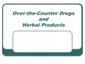 Over-the-Counter Drugs and  Herbal Products