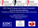 CDC Heart Disease and Stroke Prevention Annual Grantee Meeting   The Role of States in Improving the Chain of Survival