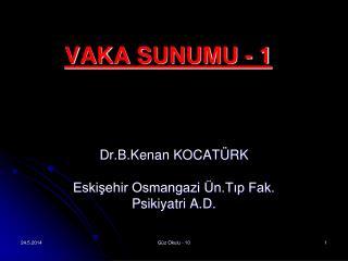 VAKA SUNUMU - 1
