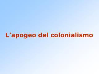 L apogeo del colonialismo