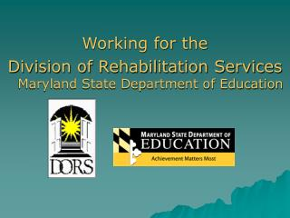 Working for the  Division of Rehabilitation Services Maryland State Department of Education